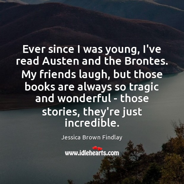 Ever since I was young, I've read Austen and the Brontes. My Jessica Brown Findlay Picture Quote