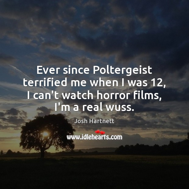 Ever since Poltergeist terrified me when I was 12, I can't watch horror Josh Hartnett Picture Quote