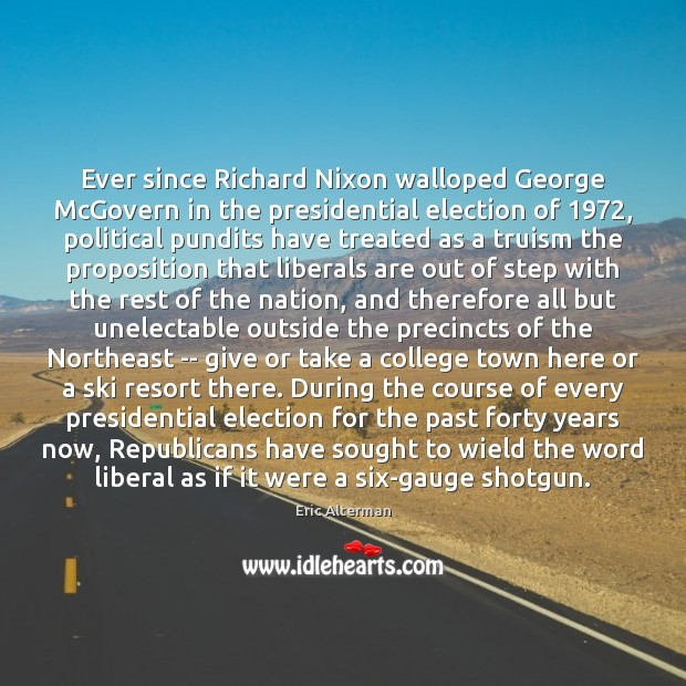 Ever since Richard Nixon walloped George McGovern in the presidential election of 1972, Image