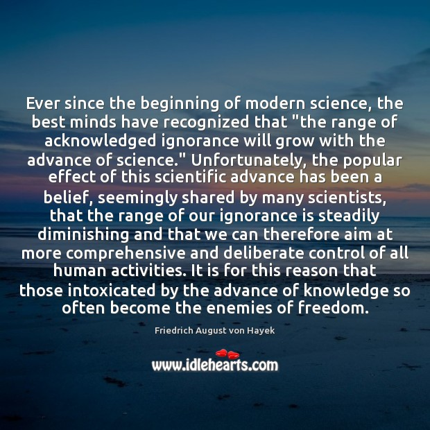 Ever since the beginning of modern science, the best minds have recognized Ignorance Quotes Image