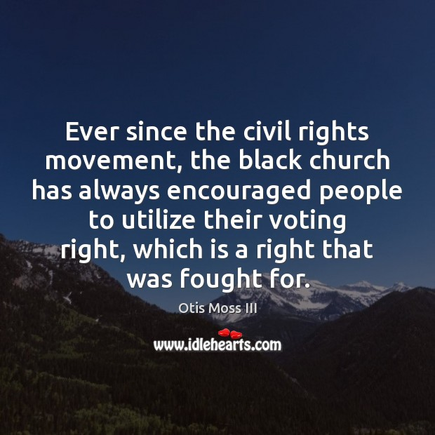 Ever since the civil rights movement, the black church has always encouraged Vote Quotes Image