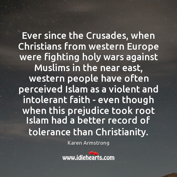 Ever since the Crusades, when Christians from western Europe were fighting holy Karen Armstrong Picture Quote