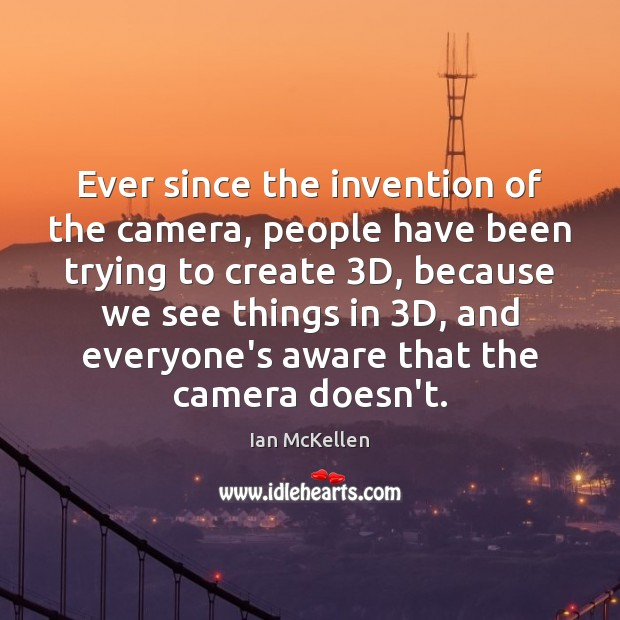 Ever since the invention of the camera, people have been trying to Ian McKellen Picture Quote