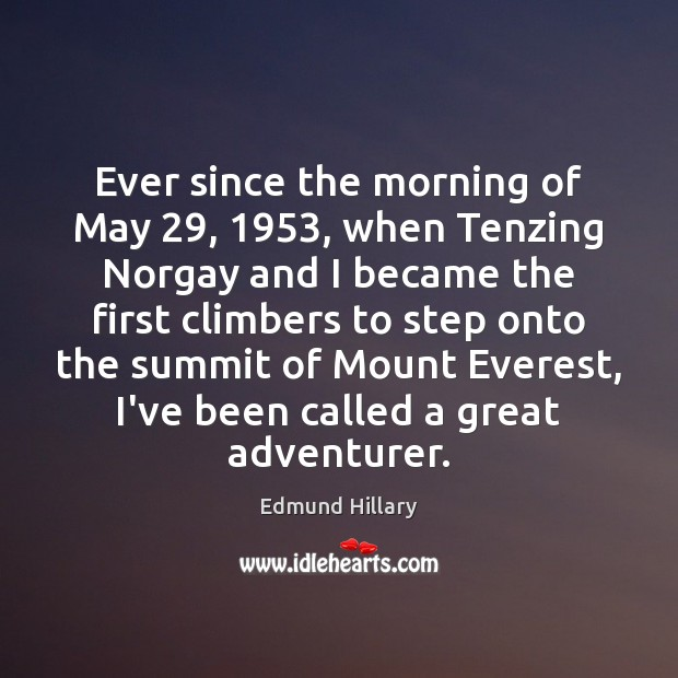 Image, Ever since the morning of May 29, 1953, when Tenzing Norgay and I became