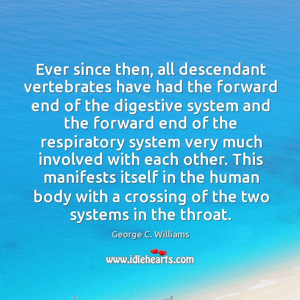 Ever since then, all descendant vertebrates have had the forward end of the digestive George C. Williams Picture Quote