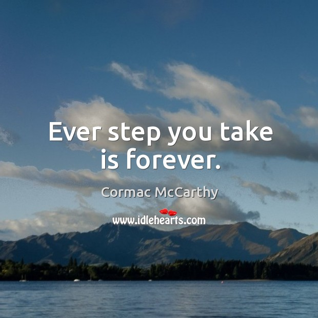 Ever step you take is forever. Image