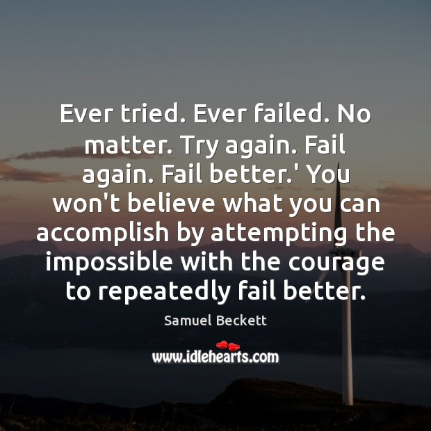 Image, Ever tried. Ever failed. No matter. Try again. Fail again. Fail better.