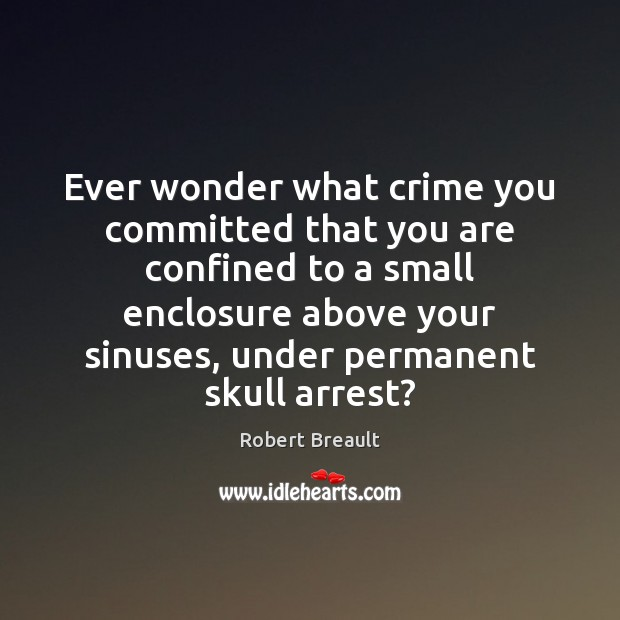 Ever wonder what crime you committed that you are confined to a Image