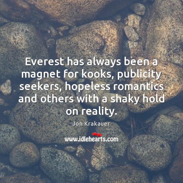 Everest has always been a magnet for kooks, publicity seekers, hopeless romantics Image