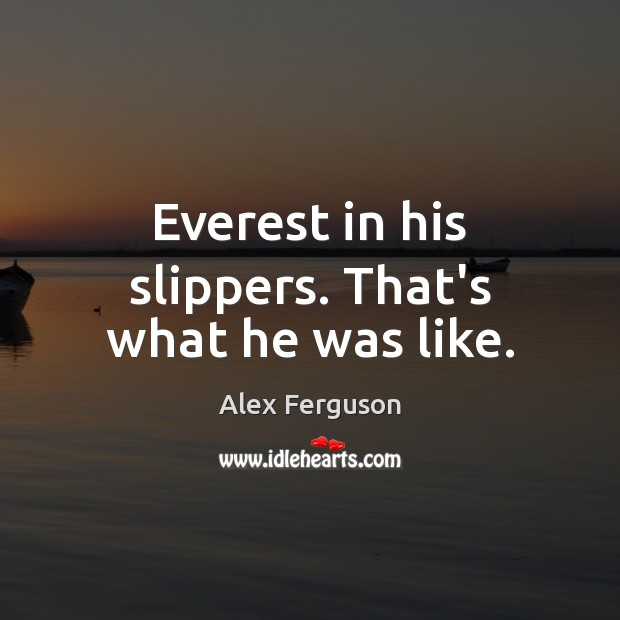 Image, Everest in his slippers. That's what he was like.