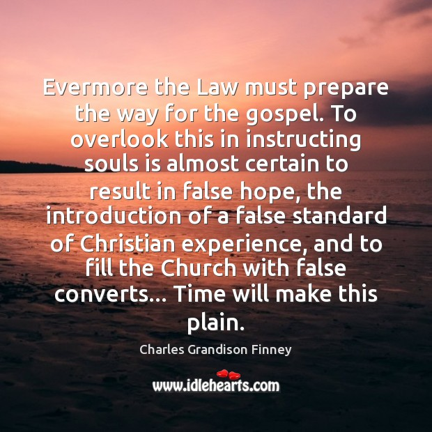 Evermore the Law must prepare the way for the gospel. To overlook Charles Grandison Finney Picture Quote