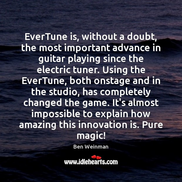 Image, EverTune is, without a doubt, the most important advance in guitar playing