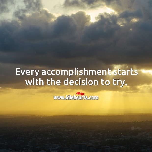 Every accomplishment starts with the decision to try. Image