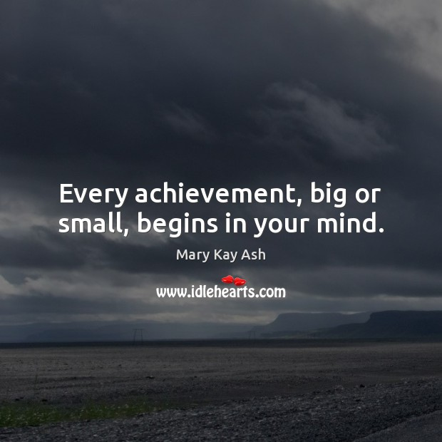 Every achievement, big or small, begins in your mind. Image