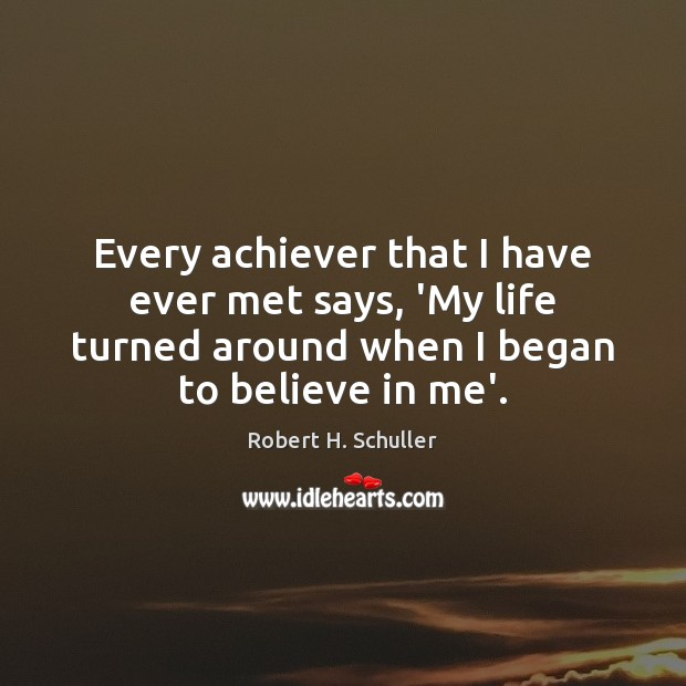 Every achiever that I have ever met says, 'My life turned around Image