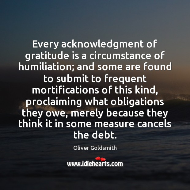 Every acknowledgment of gratitude is a circumstance of humiliation; and some are Gratitude Quotes Image