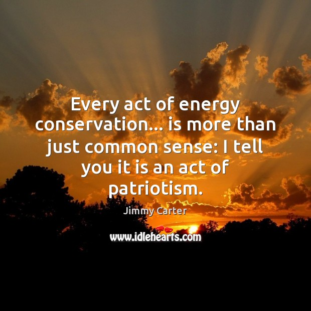 Every act of energy conservation… is more than just common sense: I Image