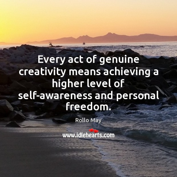 Image, Every act of genuine creativity means achieving a higher level of self-awareness