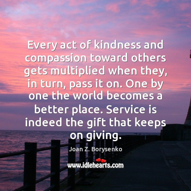 Image, Every act of kindness and compassion toward others gets multiplied when they,