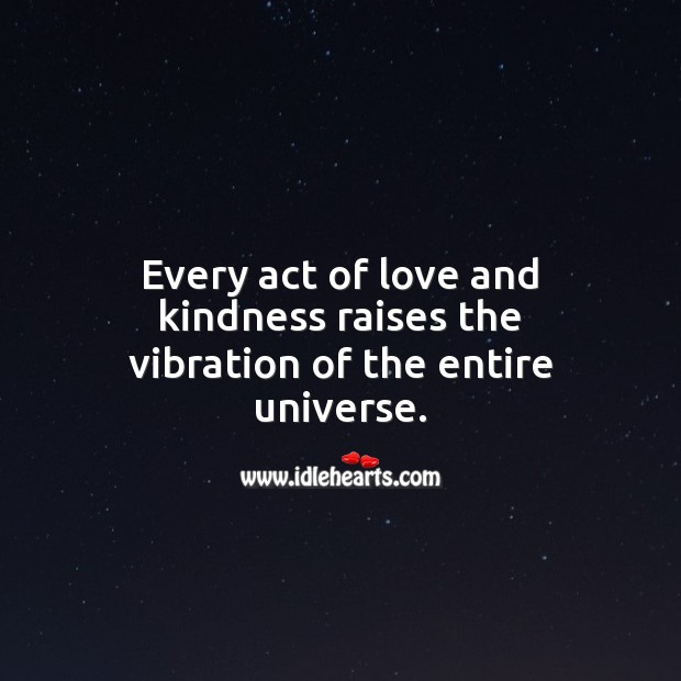 Every act of love and kindness raises the vibration of the entire universe. Spiritual Love Quotes Image