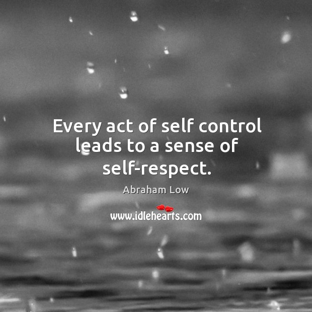 Image, Every act of self control leads to a sense of self-respect.