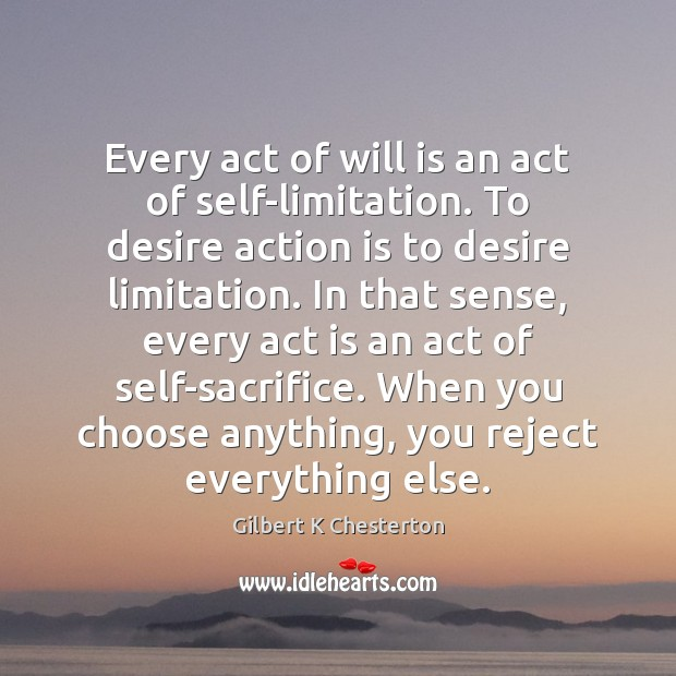 Every act of will is an act of self-limitation. To desire action Image