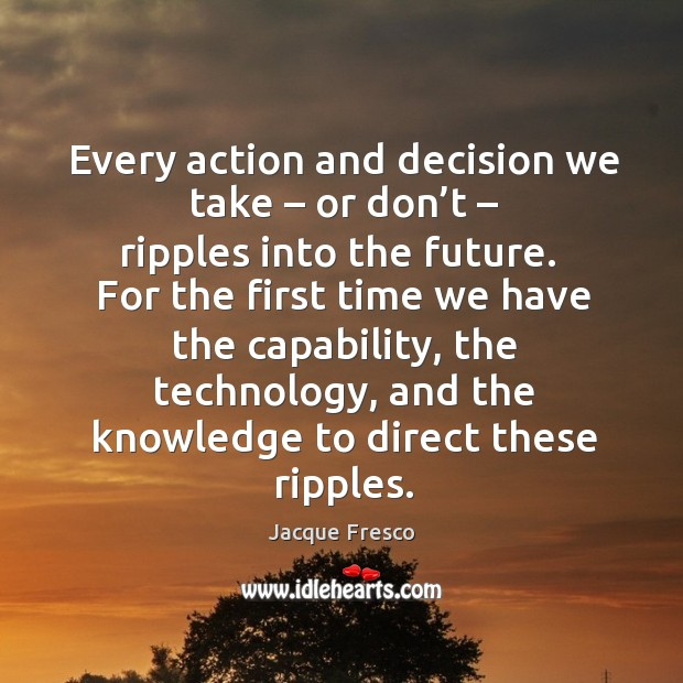 Image, Every action and decision we take – or don't – ripples into the