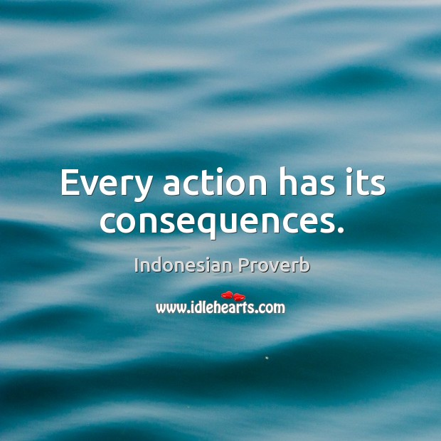 Every action has its consequences. Indonesian Proverbs Image