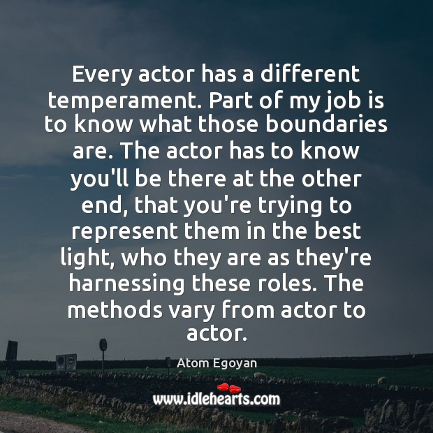 Image, Every actor has a different temperament. Part of my job is to