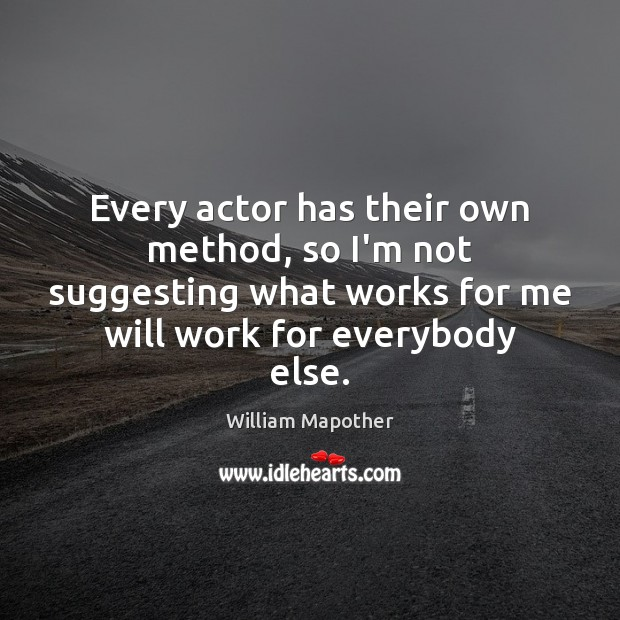 Every actor has their own method, so I'm not suggesting what works Image