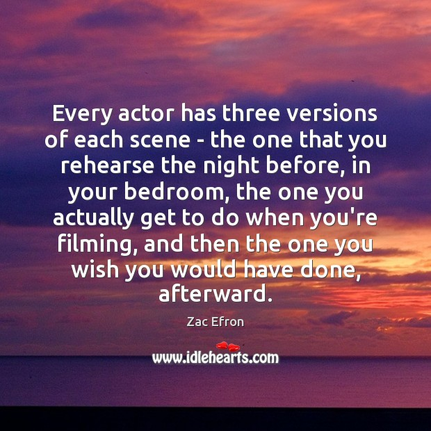 Image, Every actor has three versions of each scene – the one that