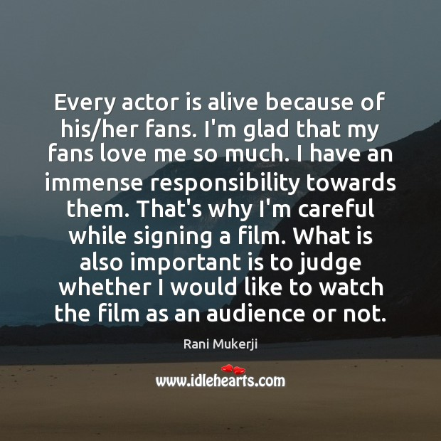 Image, Every actor is alive because of his/her fans. I'm glad that