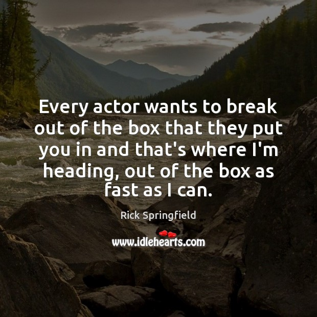 Every actor wants to break out of the box that they put Rick Springfield Picture Quote