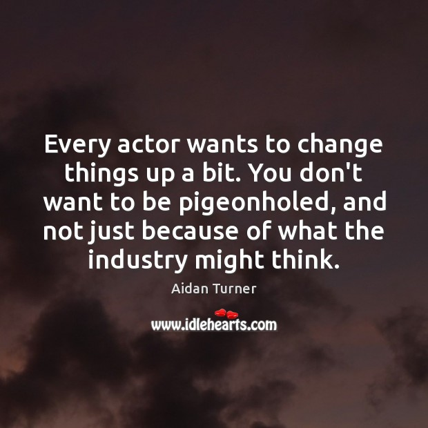 Image, Every actor wants to change things up a bit. You don't want