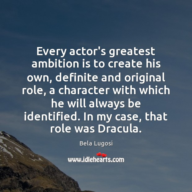 Image, Every actor's greatest ambition is to create his own, definite and original