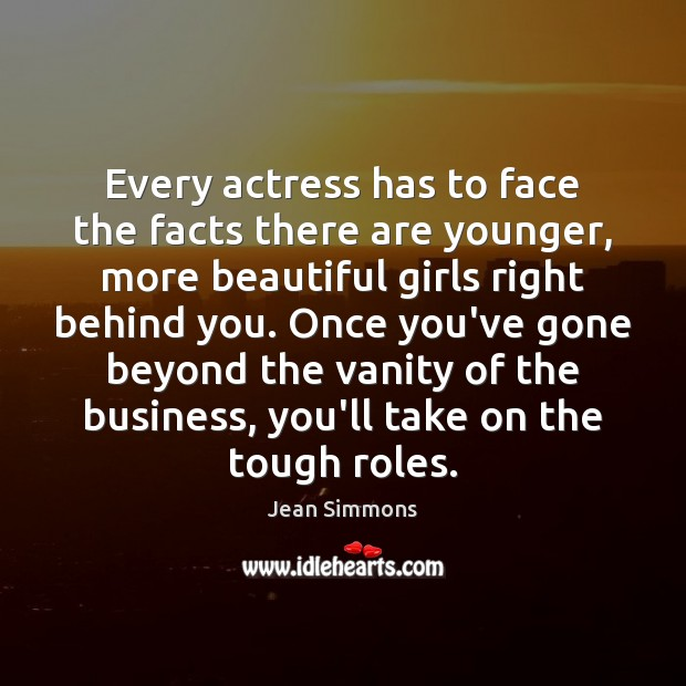 Image, Every actress has to face the facts there are younger, more beautiful