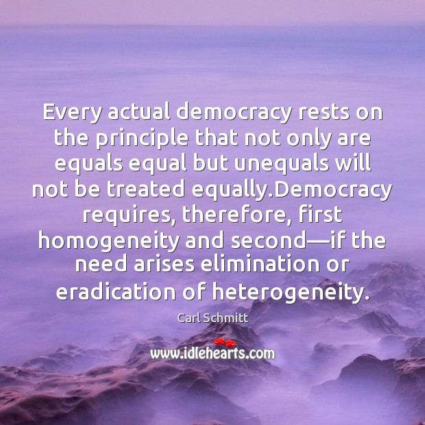 Every actual democracy rests on the principle that not only are equals Image
