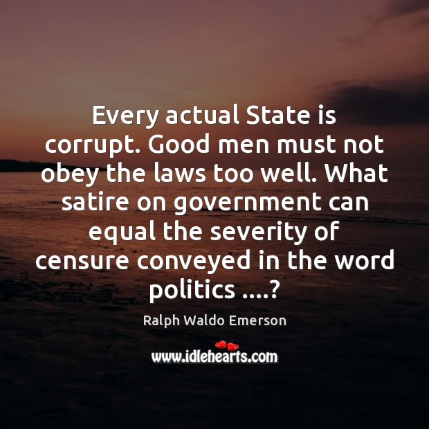 Image, Every actual State is corrupt. Good men must not obey the laws