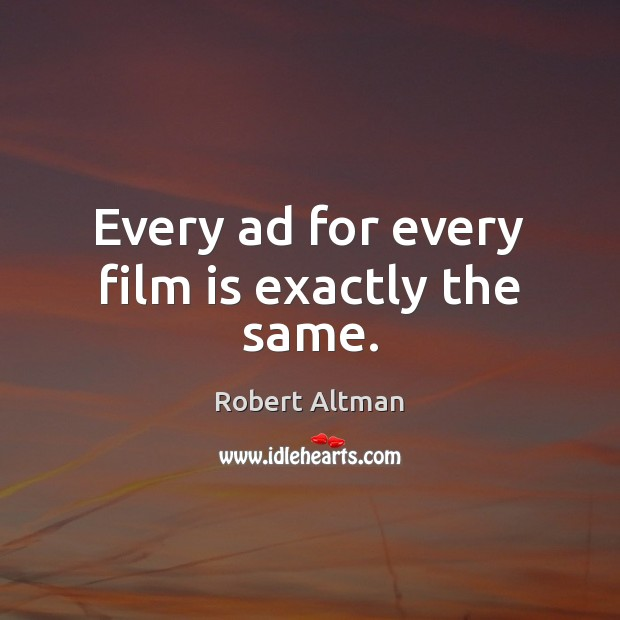 Every ad for every film is exactly the same. Robert Altman Picture Quote