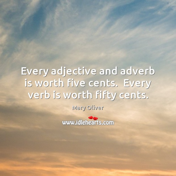 Image, Every adjective and adverb is worth five cents.  Every verb is worth fifty cents.