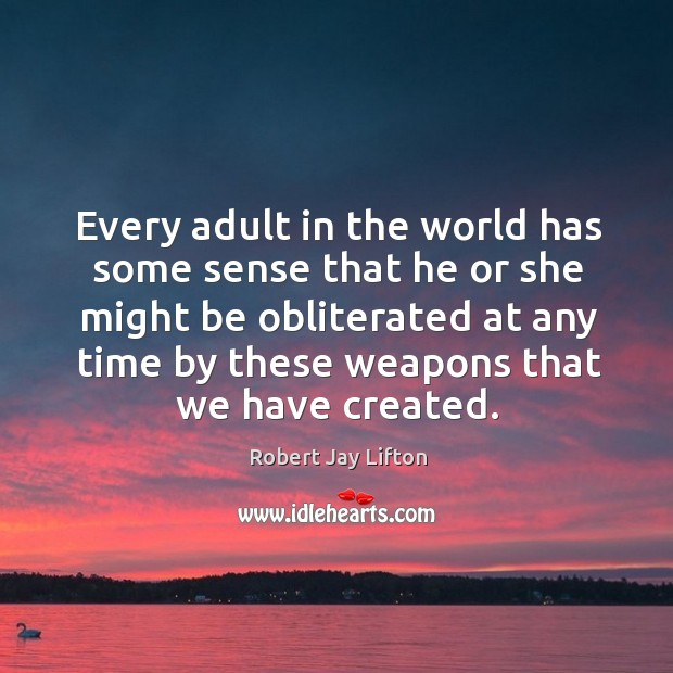 Every adult in the world has some sense that he or she might be obliterated at any. Image
