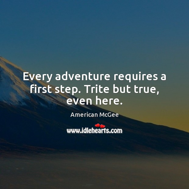 Image, Every adventure requires a first step. Trite but true, even here.