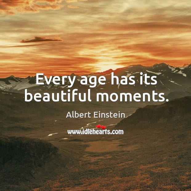 Every age has its beautiful moments. Image