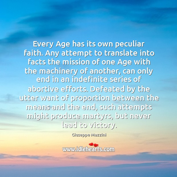 Every age has its own peculiar faith. Giuseppe Mazzini Picture Quote