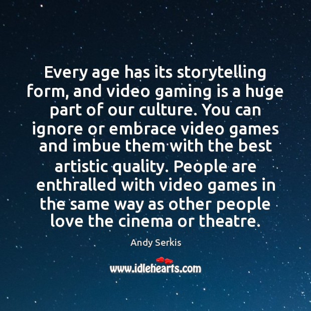 Image, Every age has its storytelling form, and video gaming is a huge