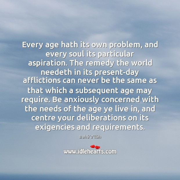 Image, Every age hath its own problem, and every soul its particular aspiration.