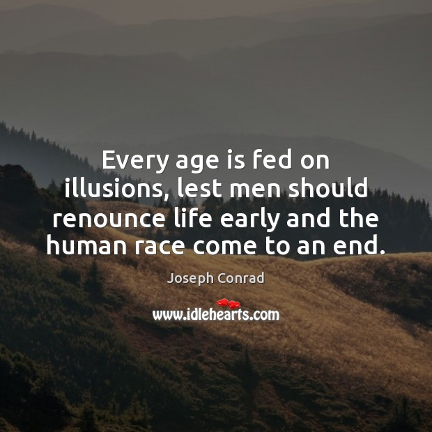 Every age is fed on illusions, lest men should renounce life early Age Quotes Image