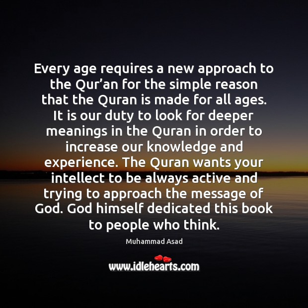 Every age requires a new approach to the Qur'an for the Muhammad Asad Picture Quote