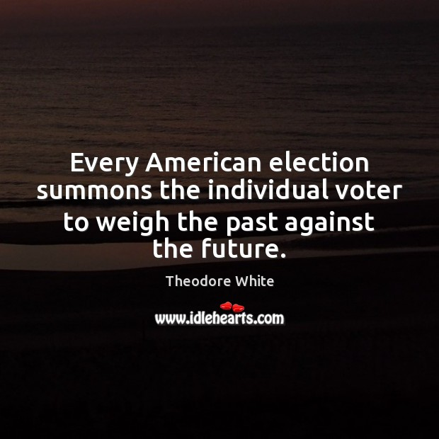 Image, Every American election summons the individual voter to weigh the past against the future.