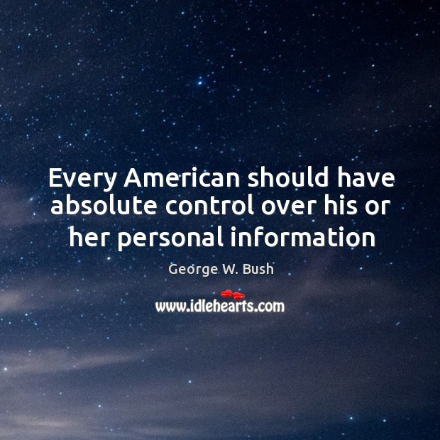 Image, Every American should have absolute control over his or her personal information